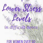 10 tips to lower stress levels in difficult times