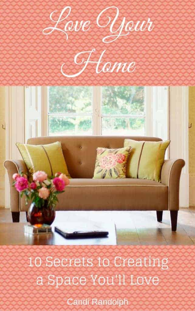 Love Your Home 10 Secrets to Creating a Space You'll Love