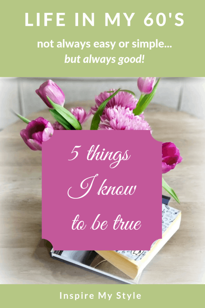 Life in my 60's, not always easy or simple but always good. Five things I know to be true