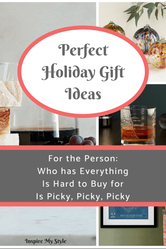 Holiday Gift Ideas for the person who has everything, is hard to buy for, or is picky, picky, picky