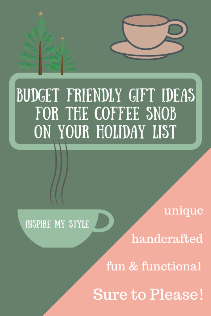 Budget Friendly Gift Ideas for the Coffee Snob on Your Holiday List that are sure to please! They're unique, many are handcrafted, and they are all fun! But don't wait, order yours now before they're gone! #holidaygiftideas #coffeelover #coffeesnob #budgetfriendly #unique #fun #handcrafted #etsy #uncommongoods #amazon