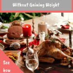 The best tips to enjoy holiday meals without gaining weight. See how simple it an be! If you're willing to plan ahead and stay commited, you can enjoy the holidays and not worry about adding on the pounds. #healthyeating #holidayeatingtips #holidayweightgain #