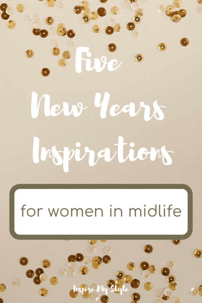 Five New Years Inspirations for Women in Midlife. Start the new year on a healthy track, with practical and useable tips that are applicable to women in midlife. Set your goals now! #newyears #inspirations #resolutions #healthyliving #womeninmidlife #inspiremystyletoday