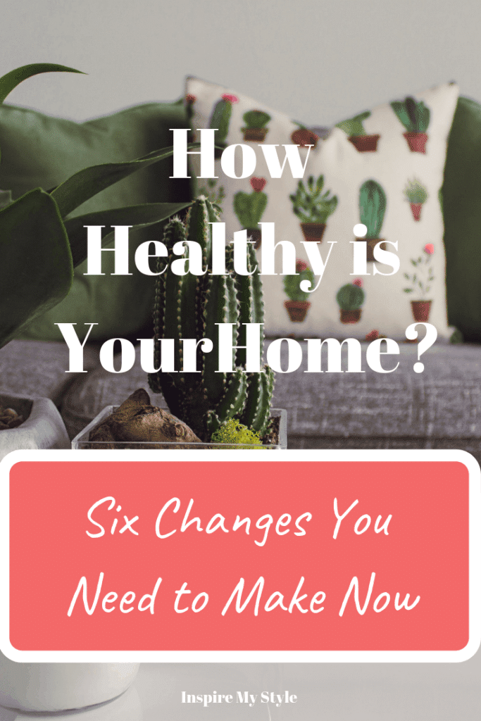 How Healthy is Your Home? Six changes you need to make now in order to live a healthier life, right inside your own home! Simple changes that make such a difference. #healthyhome #healthyliving #cleanliving #inspiremystyletoday