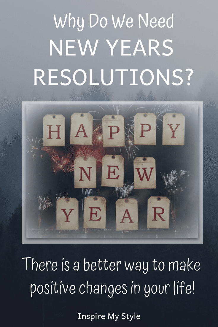 Why do we need to make New Years resolutions? There is a better way to make positive changes in our lives, and you can start today!