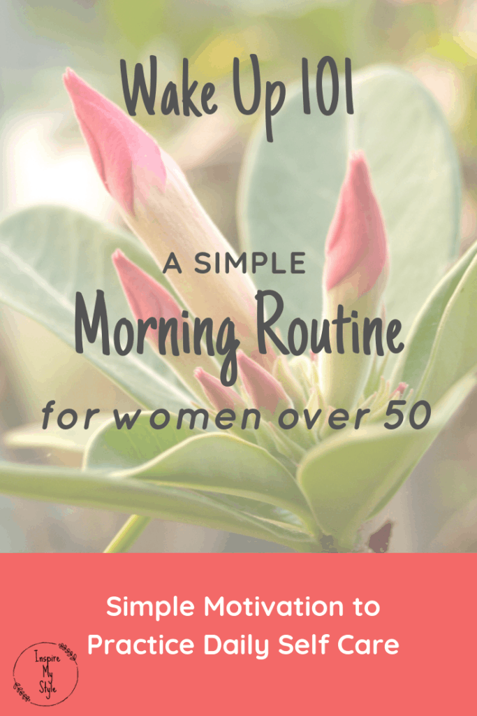 A simple morning routine for women over 50 to motivate and inspire self care on a daily basis.