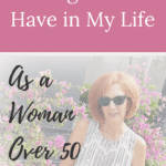 5 things I must have in my life as a woman over 50