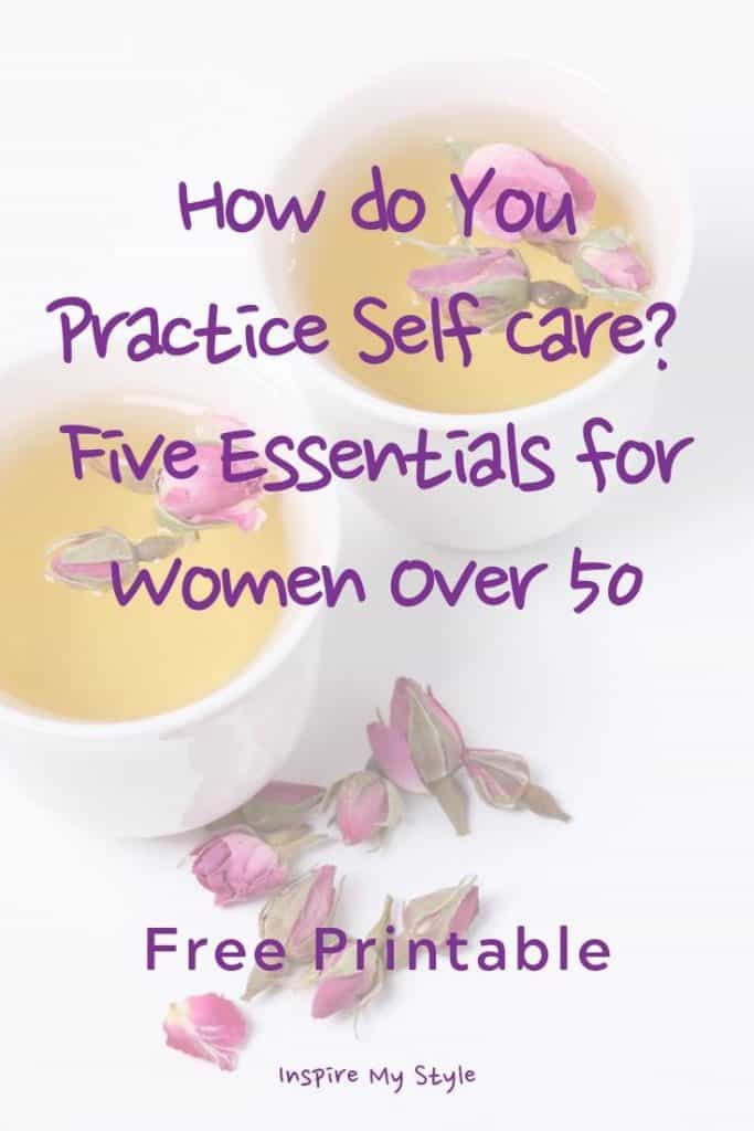How do you practice self care? 5 essentials for women over 50