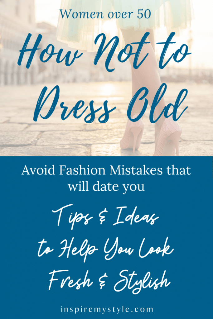 How not to dress old. Avoid Fashion Mistakes that will date you