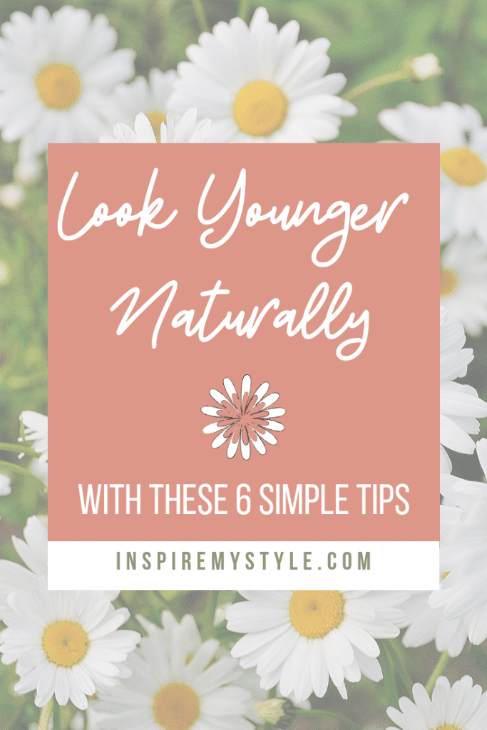 6 simple tips to look younger naturally