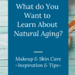 Natural aging, skin care, makeup and beauty tips for women over 50