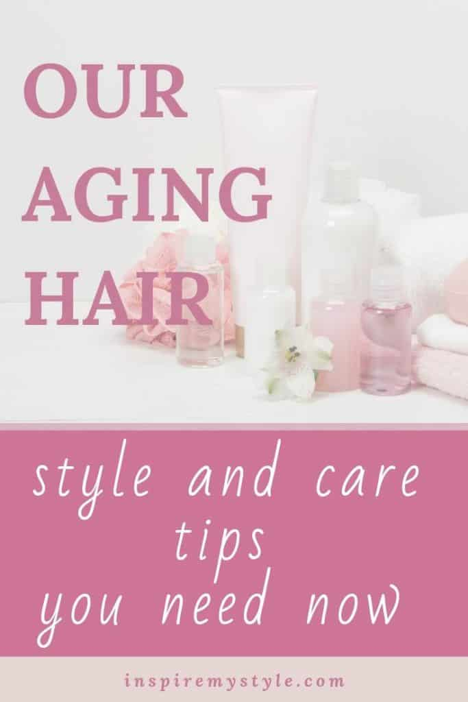 Our aging hair - style and care tips you need now