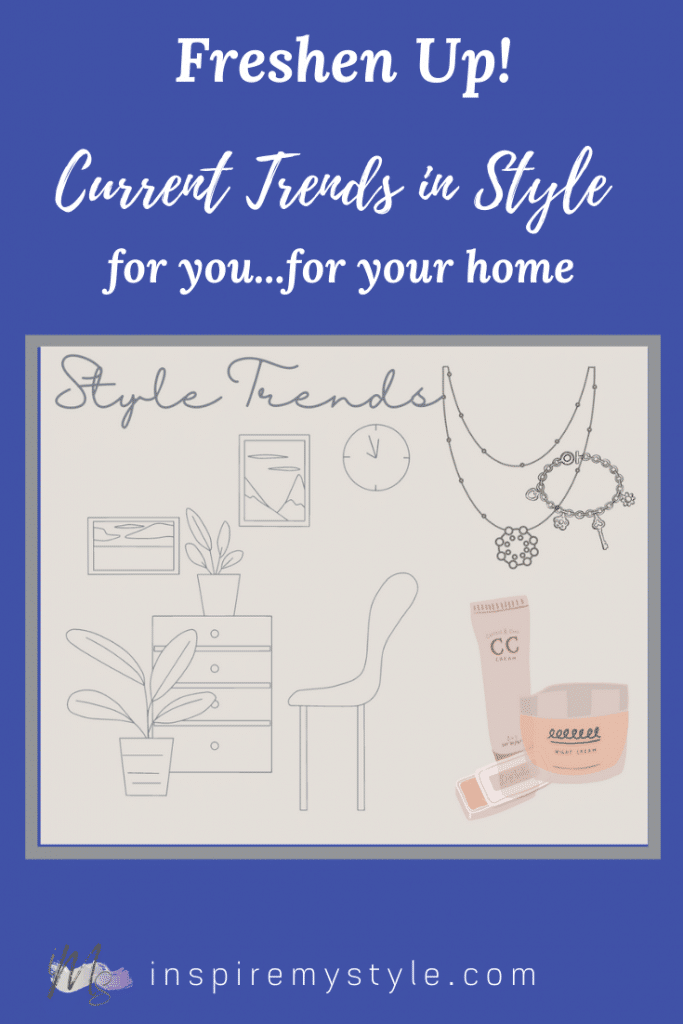 current trends in style for you and for your home