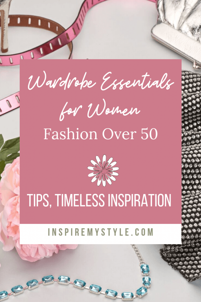 Wardrobe essentials for women - fashion over 50